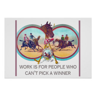 Funny Horse Racing – Work For People Who Can't Win Print