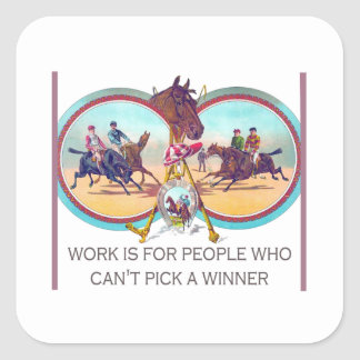 Funny Horse Racing – Work For People Who Can't Win Square Sticker