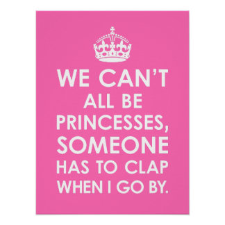 Funny Hot Pink We Can t All Be Princesses Poster