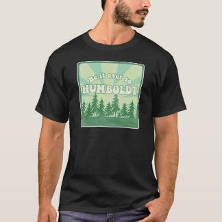 Funny Humboldt County T-Shirt