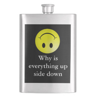 "Funny humor joke ""why is everything up side down"" hip flasks"