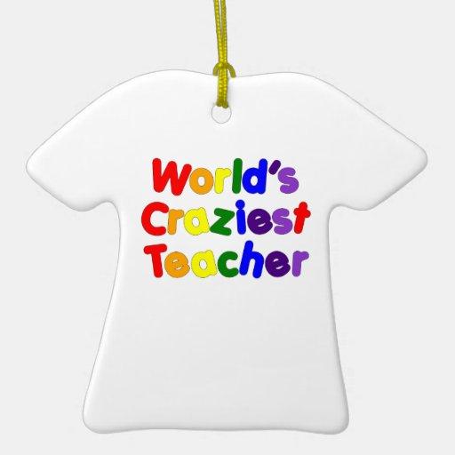 Funny Humorous Teachers : World's Craziest Teacher Double-Sided T-Shirt Ceramic Christmas Ornament