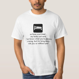 Funny Humorous Tshirt T-shirt -- Busy Tired Bed