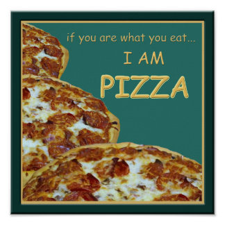 Funny I Am Pizza Poster