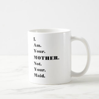 Funny I am your mother, not your maid Mug