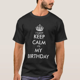 Funny I Cant Keep Calm Its My Birthday T Shirt