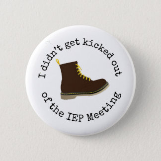 Funny I didn't get kicked out of the IEP meeting Pinback Button