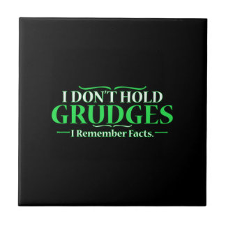 FUNNY I DON'T HOLD GRUDGES I REMEMBER FACTS HUMOR SMALL SQUARE TILE