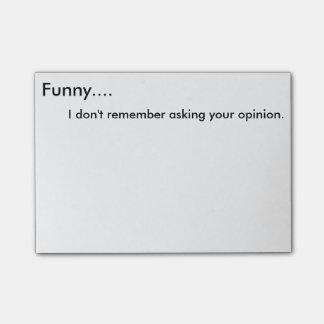 Funny, I don't remember asking your opinion Post-I Post-it® Notes