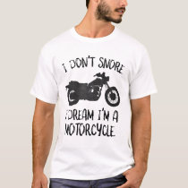 Funny I Don't Snore I Dream I'm a Motorcycle T-Shirt