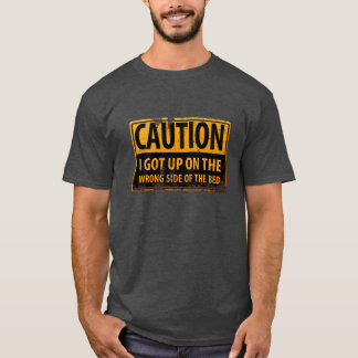 "Funny, ""I Got Up on the Wrong Side of the Bed"" T-Shirt"