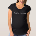 Funny I Grow Humans maternity t-shirt