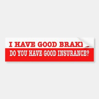 Funny. I have good brakes  you have good insuranc? Car Bumper Sticker