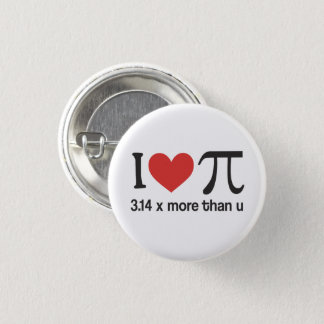 Funny I heart Pi - 3.14 x more than u Button