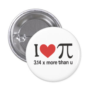Funny I heart Pi Geek - 3.14 x more than u Button