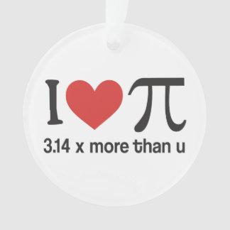 Funny I heart Pi Geek - 3.14 x more than u Ornament