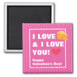 Funny I Love Cheese & I Love You Valentine's Day Magnet