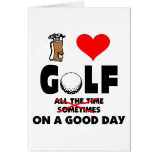 Funny I Love Golf On A Good Day Greeting Card