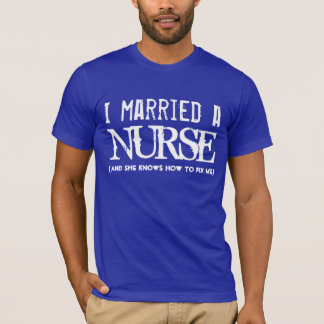 Funny I married a Nurse (or any profession) T-Shirt