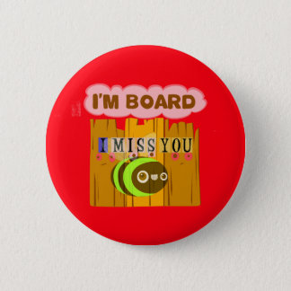 Funny I Miss You I am Bored Button