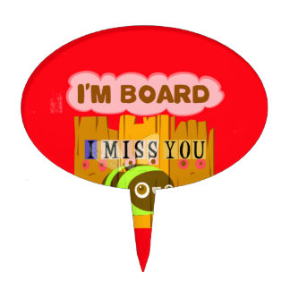 Funny I Miss You I am Bored Cake Topper