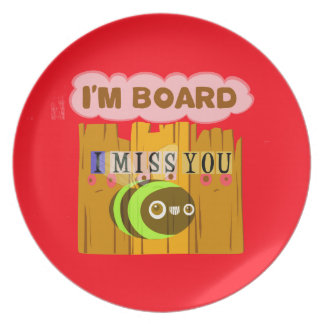Funny I Miss You I am Bored Dinner Plate