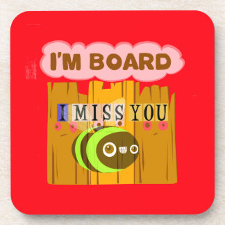 Funny I Miss You I am Bored Drink Coaster
