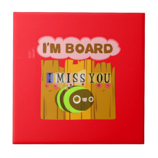 Funny I Miss You I am Bored Tile