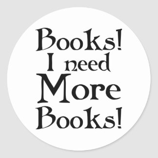Funny I Need More Books T-shirt Classic Round Sticker