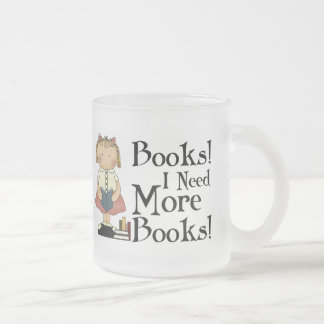 Funny I Need More Books T-shirt Frosted Glass Coffee Mug
