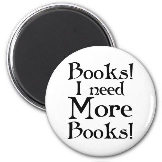 Funny I Need More Books T-shirt 2 Inch Round Magnet