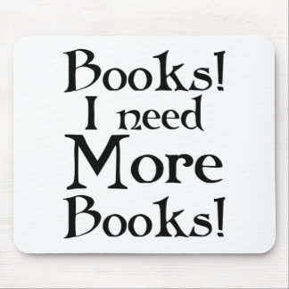 Funny I Need More Books T-shirt Mouse Pad