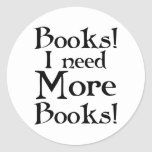 Funny I Need More Books T-shirt Round Sticker