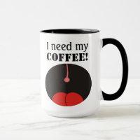 Funny I need my coffee! Coffee Mugs