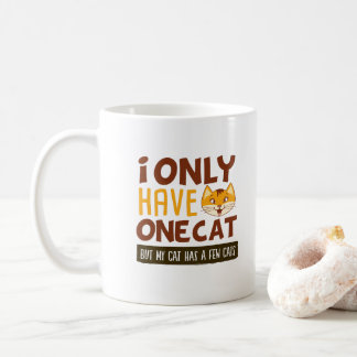 Funny I Only Have 1 Cat But My Cat Has A Few Cats Coffee Mug