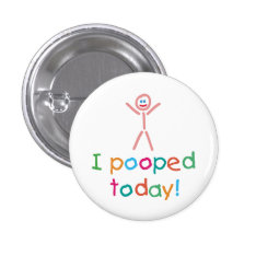 Funny I Pooped Today Button at Zazzle