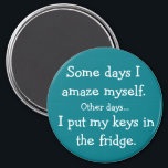 "Funny I Put My Keys in the Fridge Round Magnet<br><div class=""desc"">This hilarious refrigerator magnet reads ""Some days I amaze myself. Other days...  I put my keys in the fridge."" I think this magnet rings true for all of us,  and would make the perfect gift!</div>"