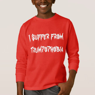 Funny I Suffer from Trumpophobia T-Shirt