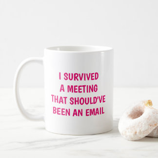 Funny I Survived A Meeting Humor Office Joke Coffee Mug