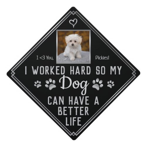 Funny I Worked Hard So My Dog Can Have Better Life Graduation Cap Topper