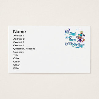 Funny If Mamma Ain't Happy, Ain't No-one Happy! Business Card