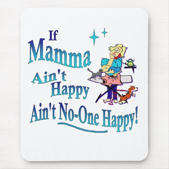 Funny If Mamma Ain't Happy, Ain't No-one Happy! Mouse Pad