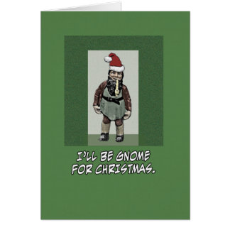 Funny I'll Be Gnome For Christmas Card