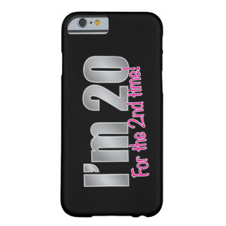 Funny I'm 20 for the 2nd time 40th birthday Barely There iPhone 6 Case