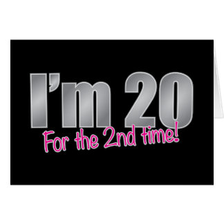 Funny I'm 20 for the 2nd time 40th birthday Greeting Card