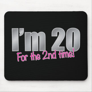 Funny I'm 20 for the 2nd time 40th birthday Mouse Pad