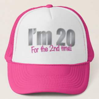Funny I'm 20 for the 2nd time 40th birthday Trucker Hat