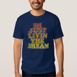 Funny Im just livin the dream Tee Shirt