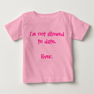 Funny I'm Not Allowed to Date baby girl humorous Shirt