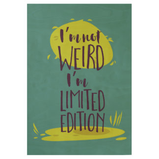 Funny I'm Not Weird I'm Limited Edition Wood Poster